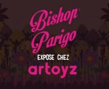 Bishop Parigo expose chez Artoyz
