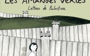 Les amandes vertes – Lettres de Palestine de Anaële &…